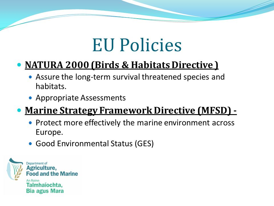 EU Policies NATURA 2000 (Birds & Habitats Directive ) Assure the long-term survival threatened species and habitats.