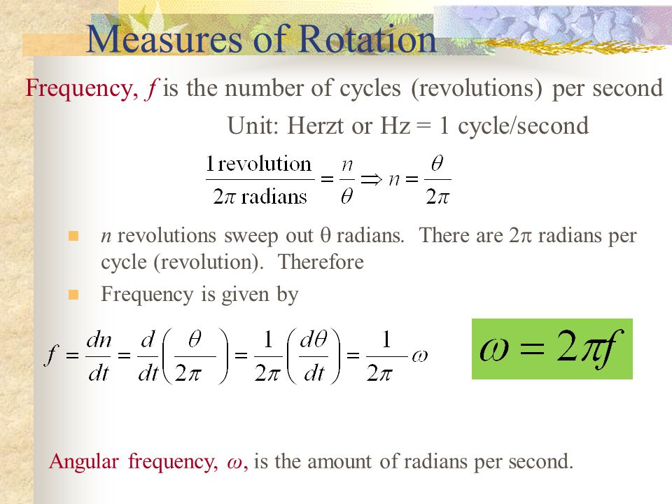 Measures of Rotation Period, T, is the time it takes to complete one cycle (seconds per revolution)