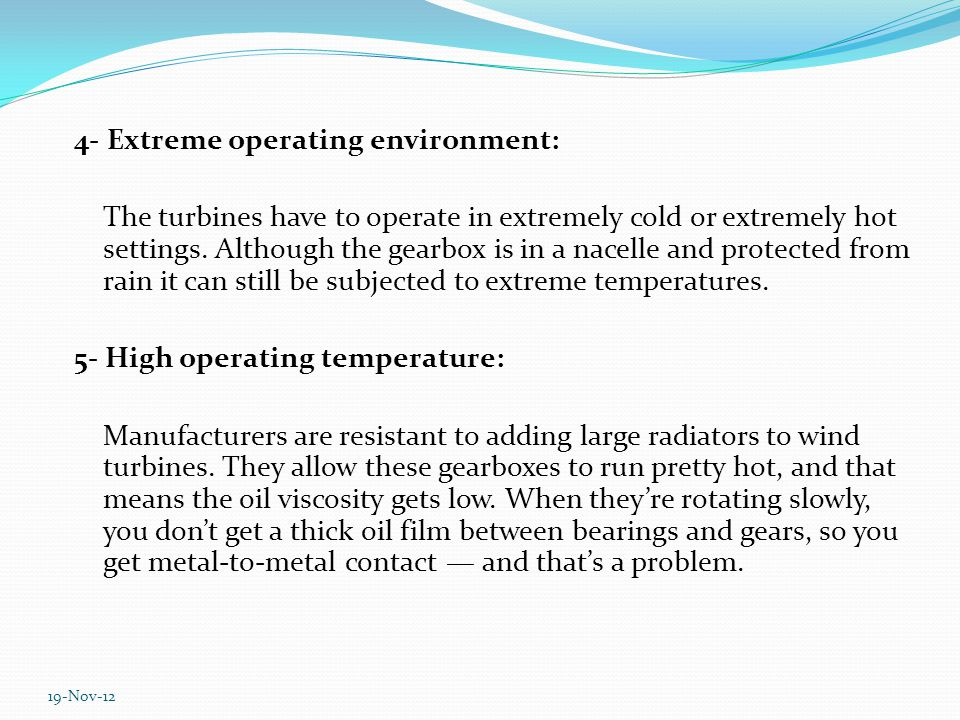 4- Extreme operating environment: The turbines have to operate in extremely cold or extremely hot settings.