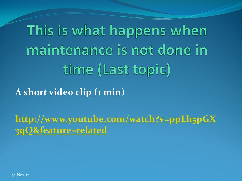 A short video clip (1 min) http://www.youtube.com/watch v=ppLh5pGX 3qQ&feature=related 19-Nov-12
