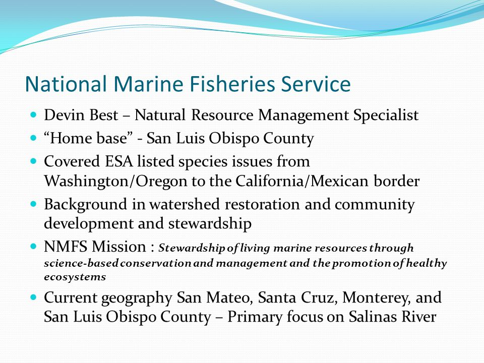 "National Marine Fisheries Service Devin Best – Natural Resource Management Specialist ""Home base"" - San Luis Obispo County Covered ESA listed species"