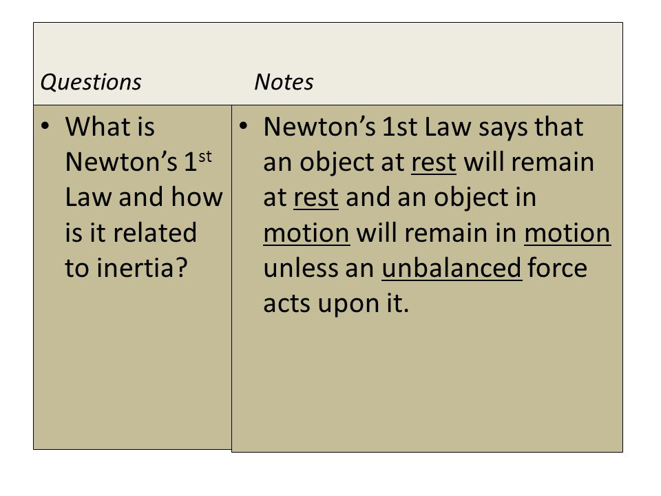 1 ST LAW OF MOTION (LAW OF INERTIA) Newton's 1st Law says that an object at rest will remain at rest and an object in motion will remain in motion unless an unbalanced force acts upon it.