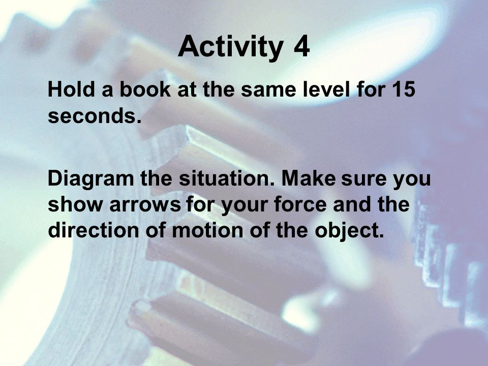 Activity 4 Hold a book at the same level for 15 seconds.