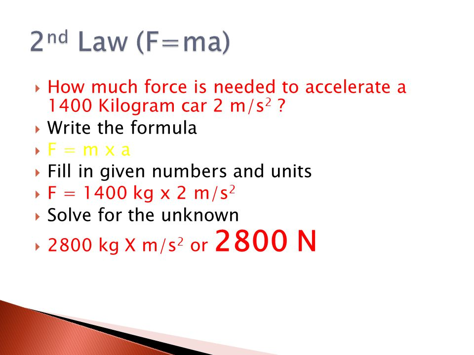  How much force is needed to accelerate a 1400 Kilogram car 2 m/s 2 .