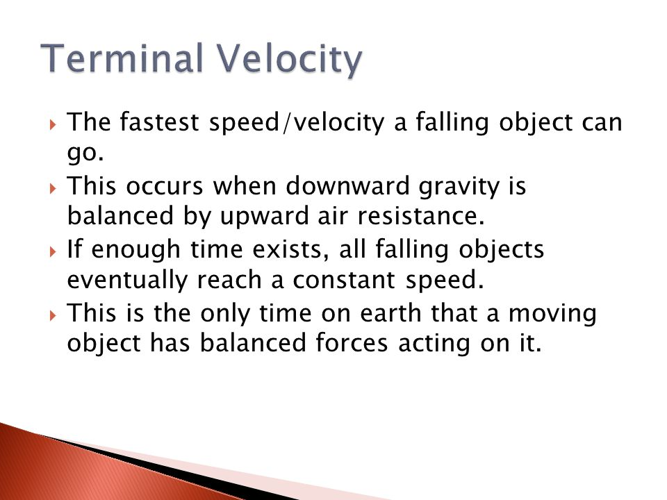  The fastest speed/velocity a falling object can go.  This occurs when downward gravity is balanced by upward air resistance.  If enough time exist