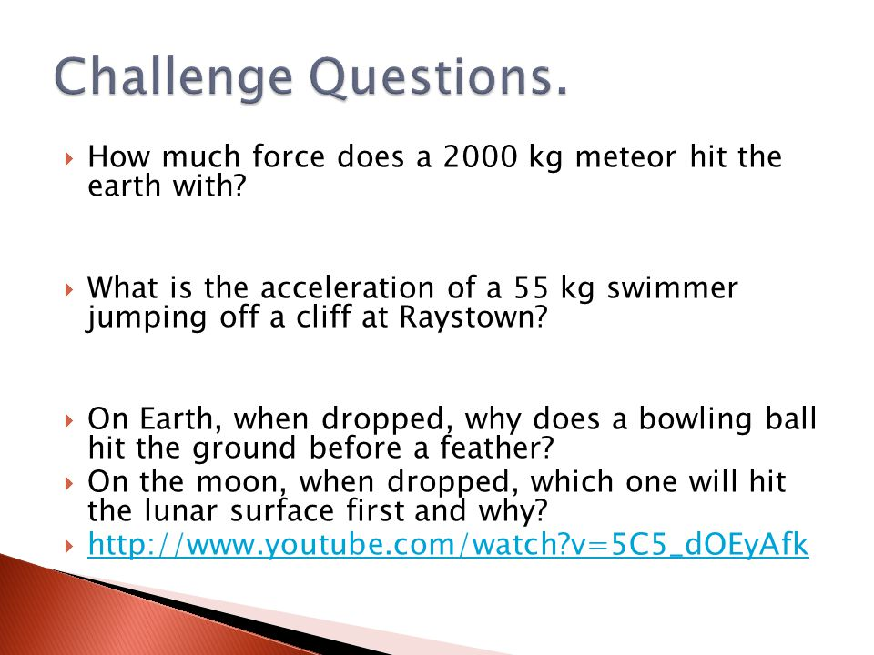  How much force does a 2000 kg meteor hit the earth with?  What is the acceleration of a 55 kg swimmer jumping off a cliff at Raystown?  On Earth,