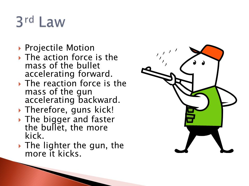  Projectile Motion  The action force is the mass of the bullet accelerating forward.