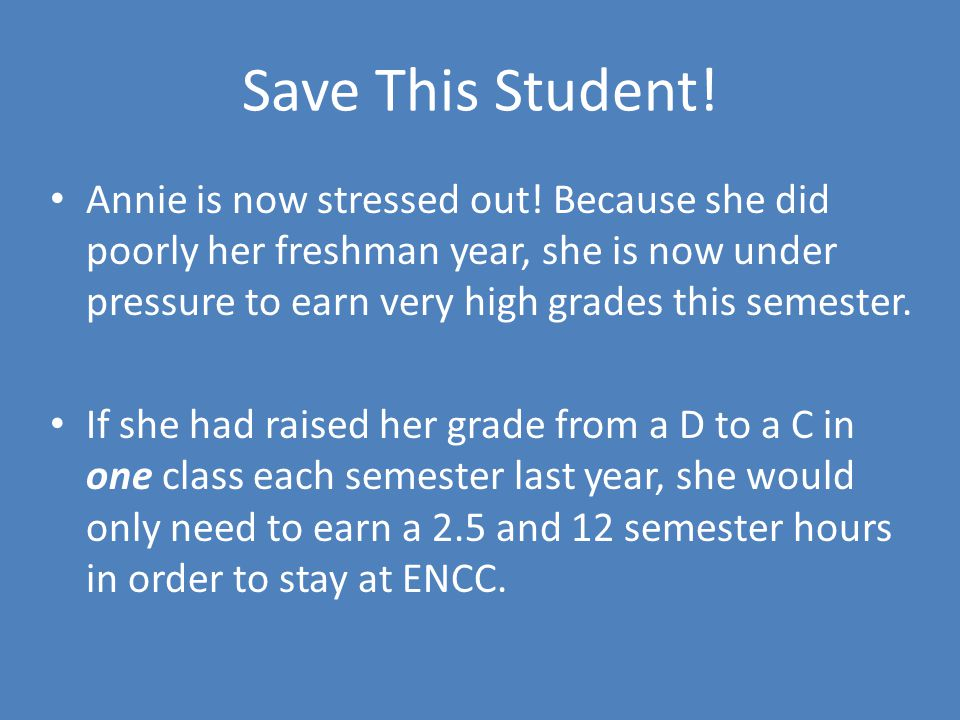 Save This Student. Annie is now stressed out.