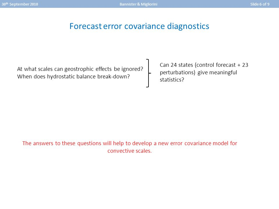 30 th September 2010 Bannister & Migliorini Slide 6 of 9 Forecast error covariance diagnostics At what scales can geostrophic effects be ignored.