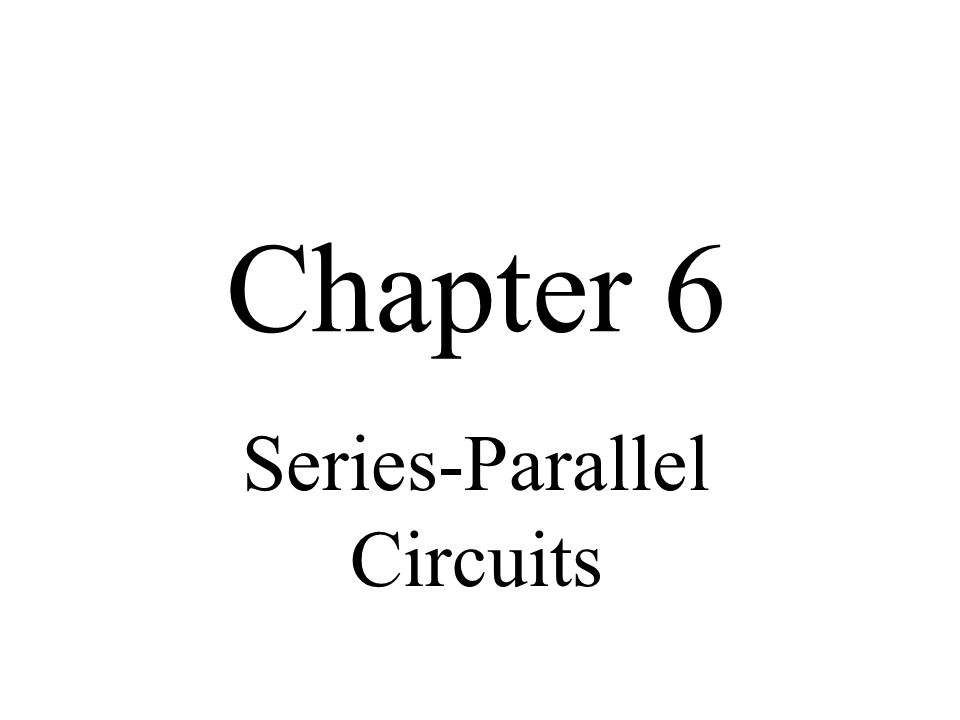 Chapter 6 Series-Parallel Circuits