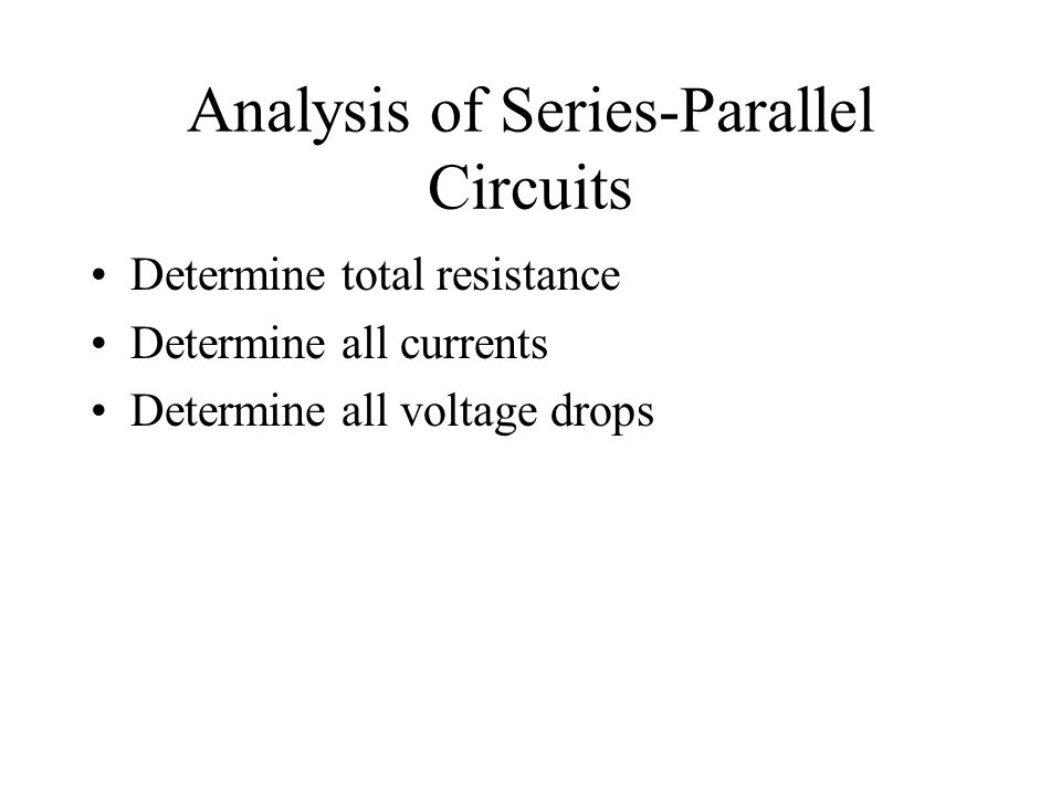 Total Resistance Identify the parallel resistances, and calculate the equivalent resistance(s) Identify the series resistance, and calculate the total resistance for the circuit