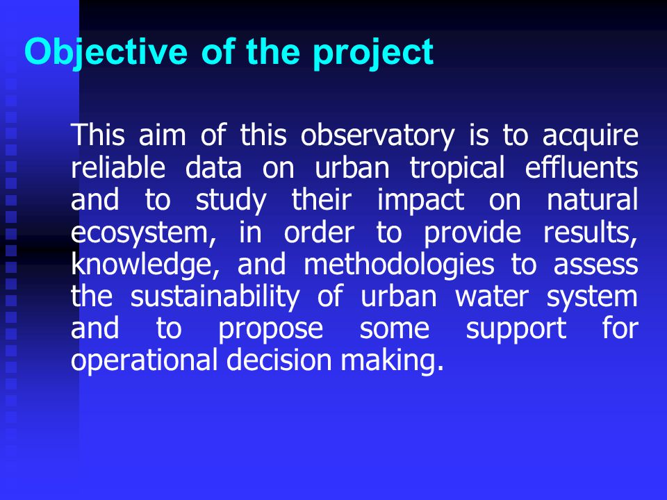 Objective of the project This aim of this observatory is to acquire reliable data on urban tropical effluents and to study their impact on natural ecosystem, in order to provide results, knowledge, and methodologies to assess the sustainability of urban water system and to propose some support for operational decision making.