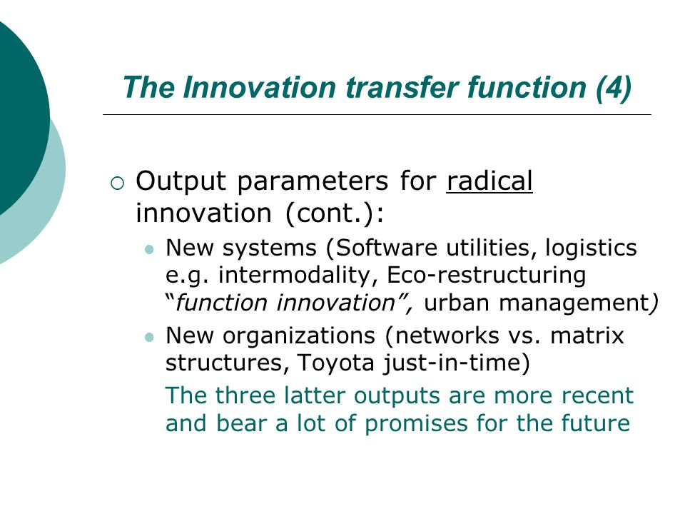 The Innovation transfer function (4)  Output parameters for radical innovation (cont.): New systems (Software utilities, logistics e.g.