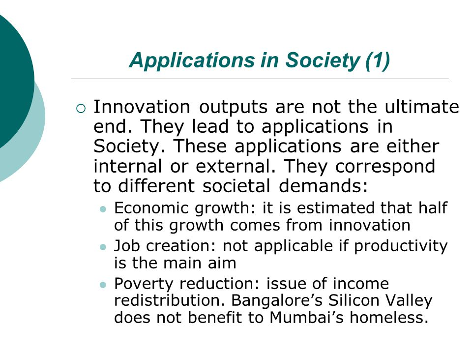 Applications in Society (1)  Innovation outputs are not the ultimate end.