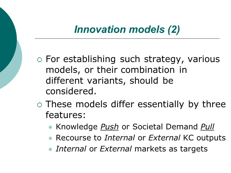 Innovation models (2)  For establishing such strategy, various models, or their combination in different variants, should be considered.  These mode