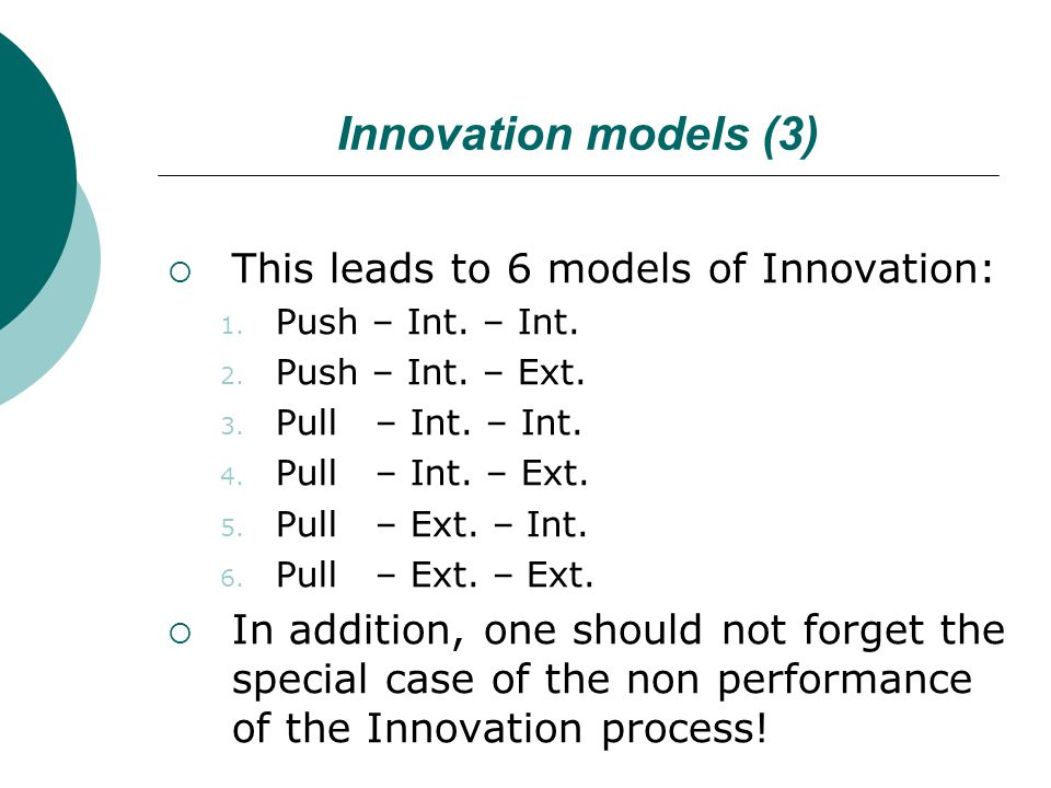 Innovation models (3)  This leads to 6 models of Innovation: 1.