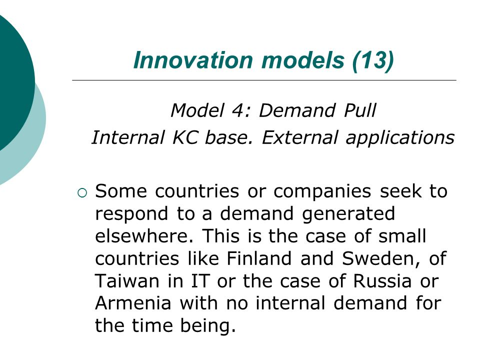 Innovation models (13) Model 4: Demand Pull Internal KC base. External applications  Some countries or companies seek to respond to a demand generate
