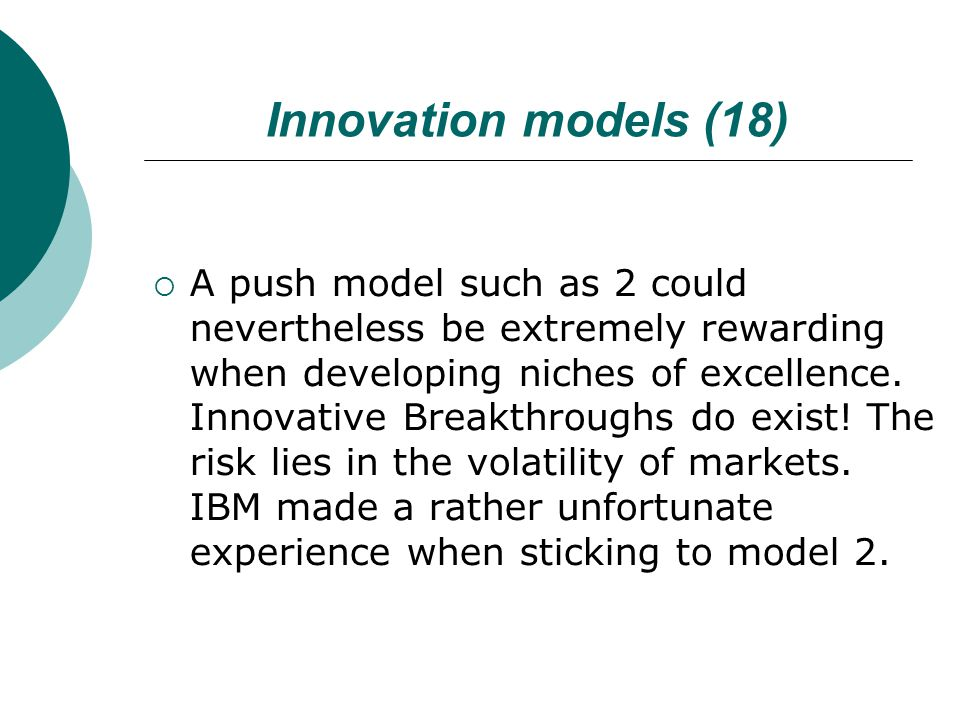 Innovation models (18)  A push model such as 2 could nevertheless be extremely rewarding when developing niches of excellence. Innovative Breakthroug