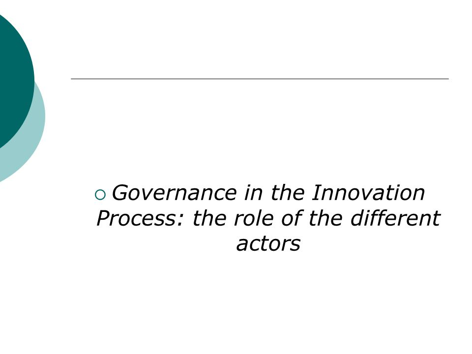  Governance in the Innovation Process: the role of the different actors