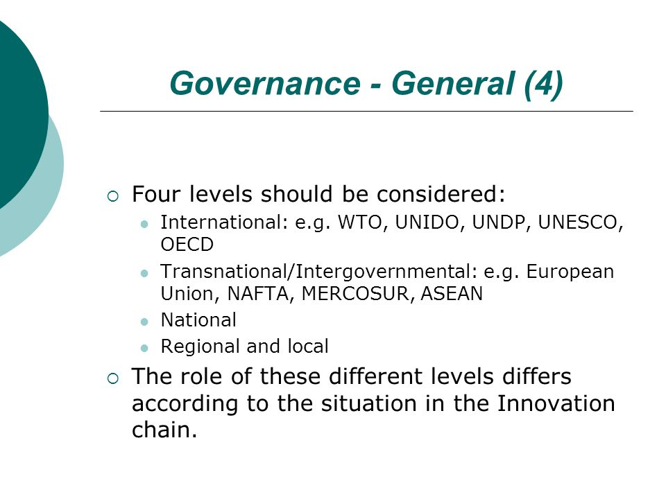 Governance - General (4)  Four levels should be considered: International: e.g.
