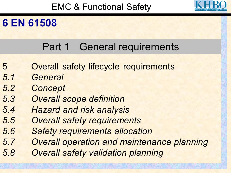 EMC & Functional Safety 6 EN 61508 5Overall safety lifecycle requirements 5.1General 5.2Concept 5.3Overall scope definition 5.4Hazard and risk analysi