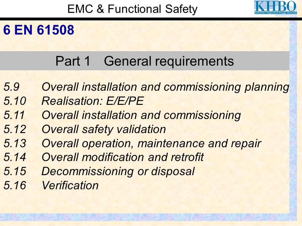 EMC & Functional Safety 6 EN 61508 5.9Overall installation and commissioning planning 5.10Realisation: E/E/PE 5.11Overall installation and commissioni
