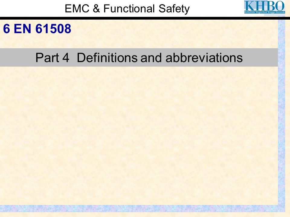 EMC & Functional Safety 6 EN 61508 Part 4 Definitions and abbreviations