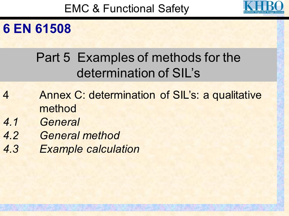 EMC & Functional Safety 6 EN 61508 Part 5 Examples of methods for the determination of SIL's 4Annex C: determination of SIL's: a qualitative method 4.