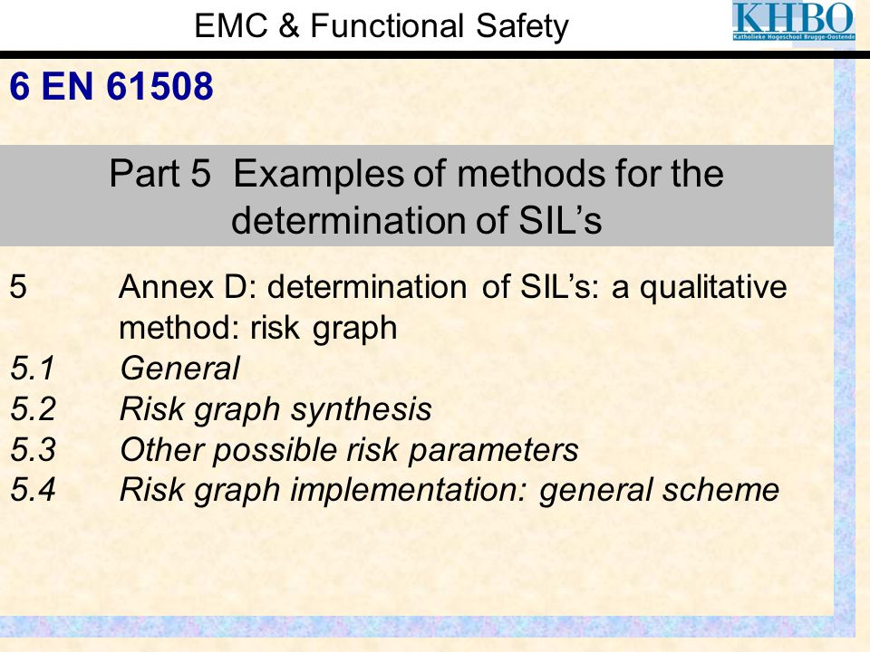 EMC & Functional Safety 6 EN 61508 Part 5 Examples of methods for the determination of SIL's 5Annex D: determination of SIL's: a qualitative method: r