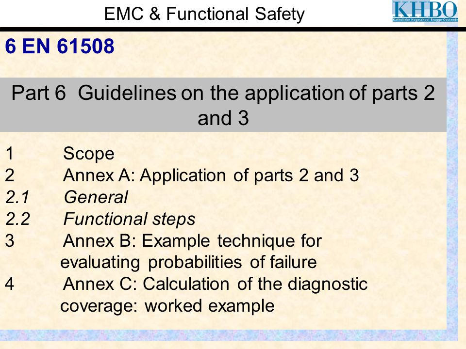 EMC & Functional Safety 6 EN 61508 Part 6 Guidelines on the application of parts 2 and 3 1Scope 2Annex A: Application of parts 2 and 3 2.1General 2.2F