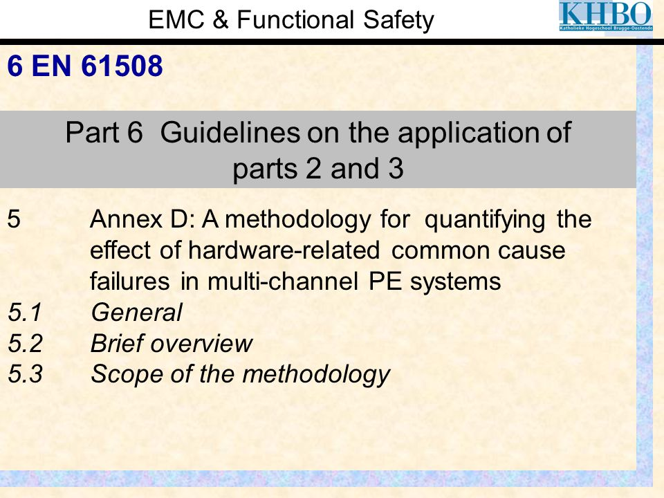 EMC & Functional Safety 6 EN 61508 Part 6 Guidelines on the application of parts 2 and 3 5Annex D: A methodology for quantifying the effect of hardwar