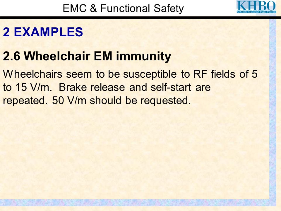 EMC & Functional Safety 2 EXAMPLES Wheelchairs seem to be susceptible to RF fields of 5 to 15 V/m. Brake release and self-start are repeated. 50 V/m s