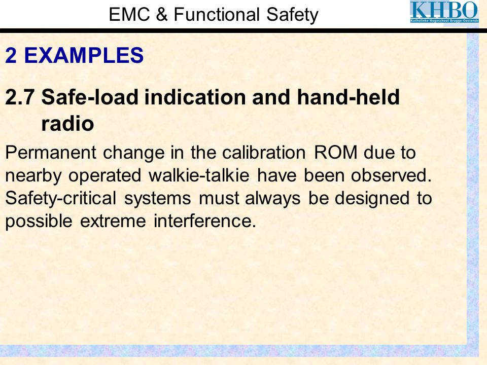 EMC & Functional Safety 2 EXAMPLES Permanent change in the calibration ROM due to nearby operated walkie-talkie have been observed. Safety-critical sy