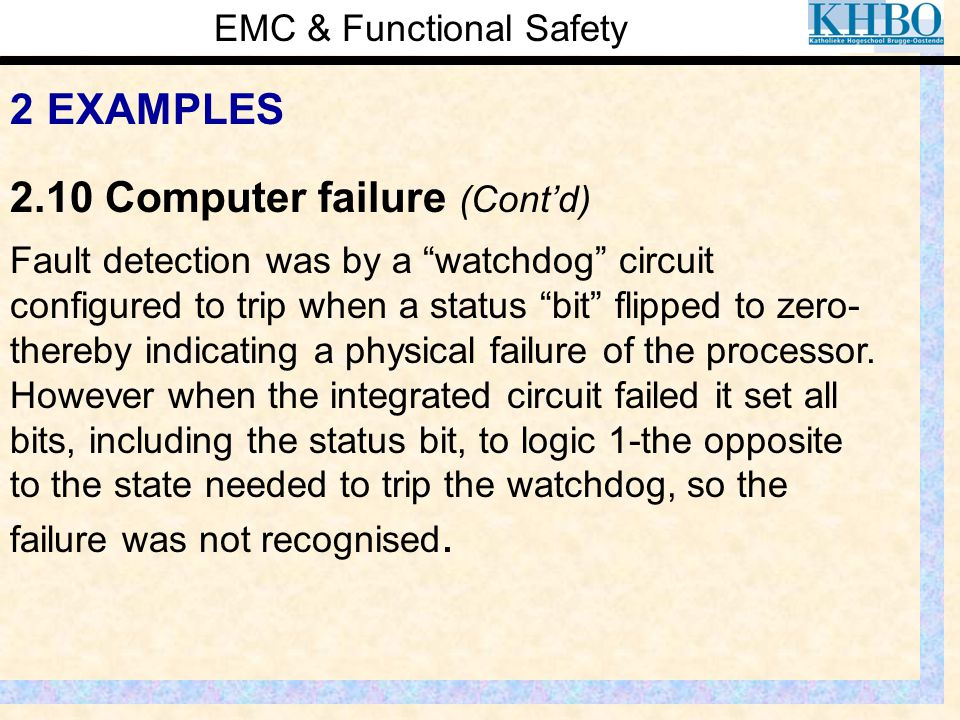 "EMC & Functional Safety 2 EXAMPLES Fault detection was by a ""watchdog"" circuit configured to trip when a status ""bit"" flipped to zero- thereby indicat"