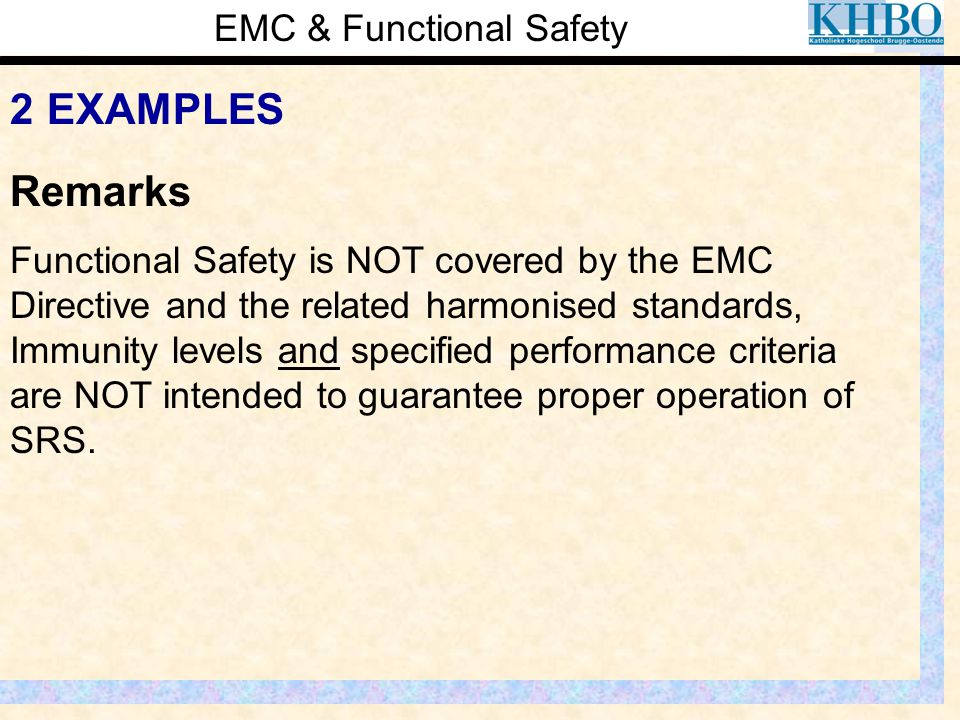 EMC & Functional Safety 2 EXAMPLES Functional Safety is NOT covered by the EMC Directive and the related harmonised standards, Immunity levels and spe