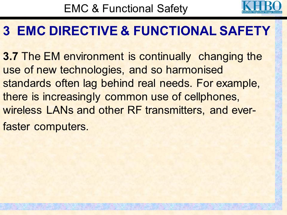 EMC & Functional Safety 3 EMC DIRECTIVE & FUNCTIONAL SAFETY 3.7 The EM environment is continually changing the use of new technologies, and so harmoni