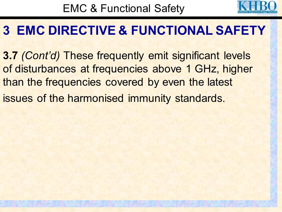 EMC & Functional Safety 3 EMC DIRECTIVE & FUNCTIONAL SAFETY 3.7 (Cont'd) These frequently emit significant levels of disturbances at frequencies above