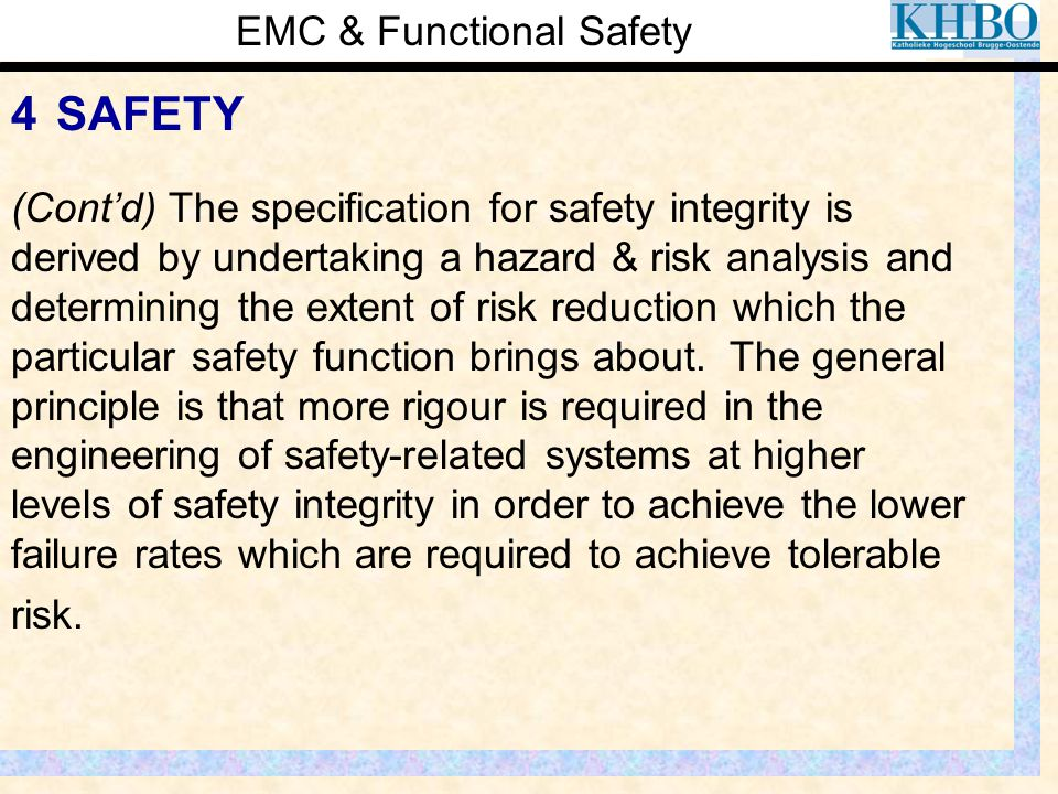 EMC & Functional Safety 4 SAFETY (Cont'd) The specification for safety integrity is derived by undertaking a hazard & risk analysis and determining th