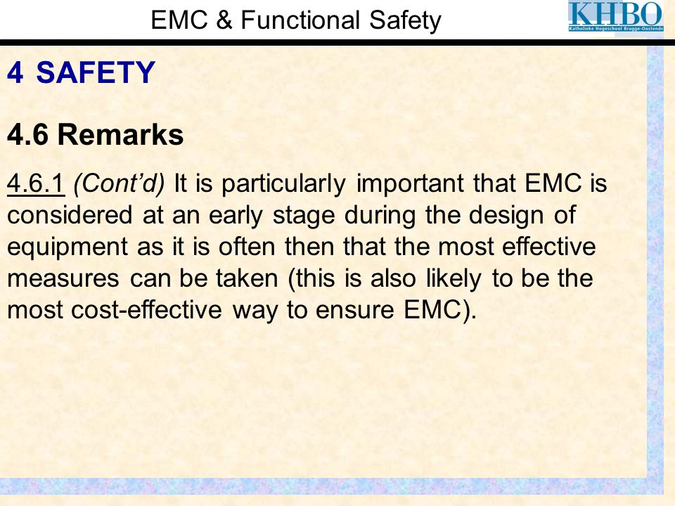EMC & Functional Safety 4 SAFETY 4.6.1 (Cont'd) It is particularly important that EMC is considered at an early stage during the design of equipment a