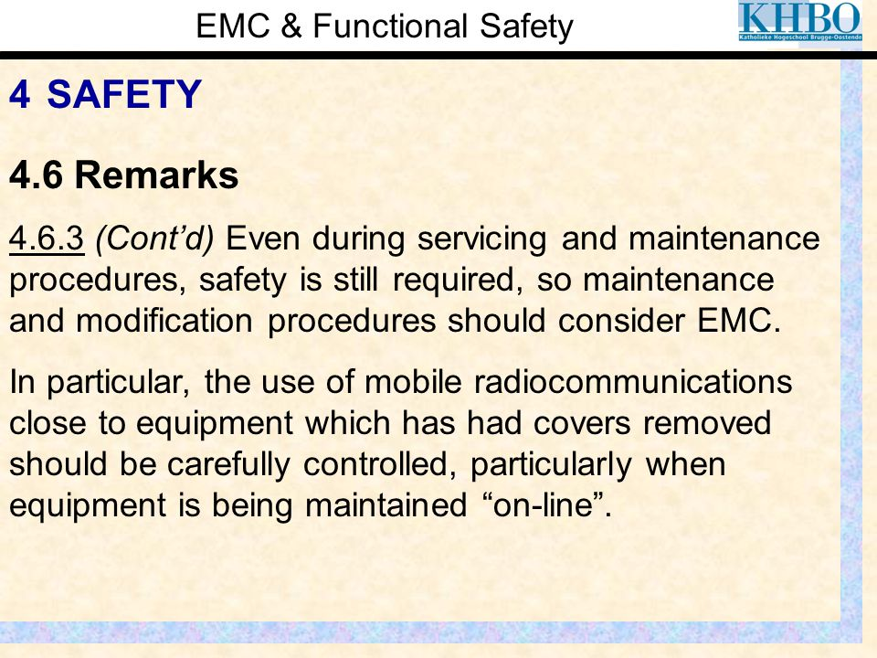 EMC & Functional Safety 4 SAFETY 4.6.3 (Cont'd) Even during servicing and maintenance procedures, safety is still required, so maintenance and modific