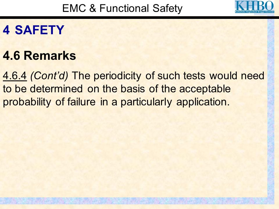 EMC & Functional Safety 4 SAFETY 4.6.4 (Cont'd) The periodicity of such tests would need to be determined on the basis of the acceptable probability o