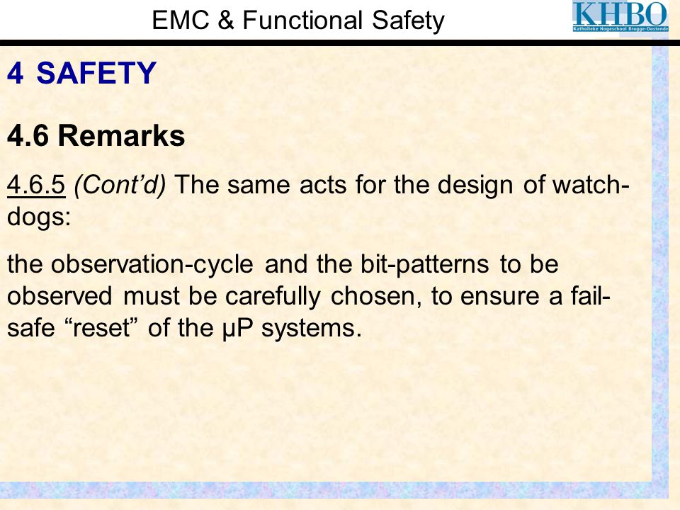EMC & Functional Safety 4 SAFETY 4.6.5 (Cont'd) The same acts for the design of watch- dogs: the observation-cycle and the bit-patterns to be observed
