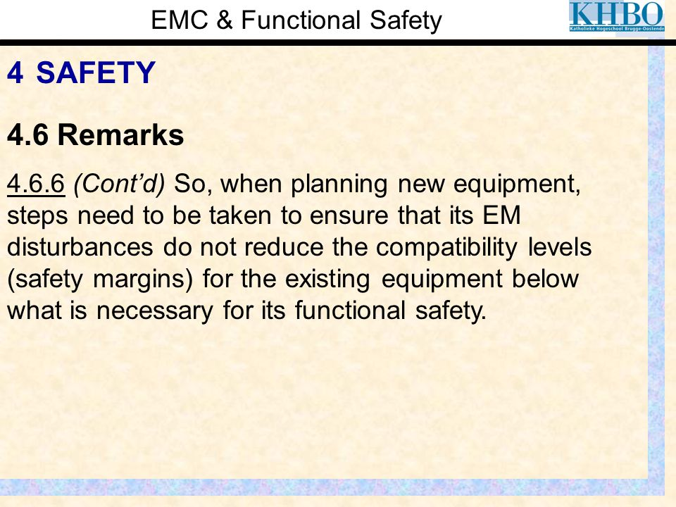 EMC & Functional Safety 4 SAFETY 4.6.6 (Cont'd) So, when planning new equipment, steps need to be taken to ensure that its EM disturbances do not redu
