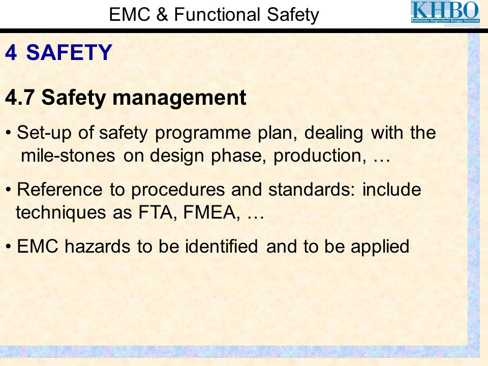 EMC & Functional Safety 4 SAFETY Set-up of safety programme plan, dealing with the mile-stones on design phase, production, … Reference to procedures