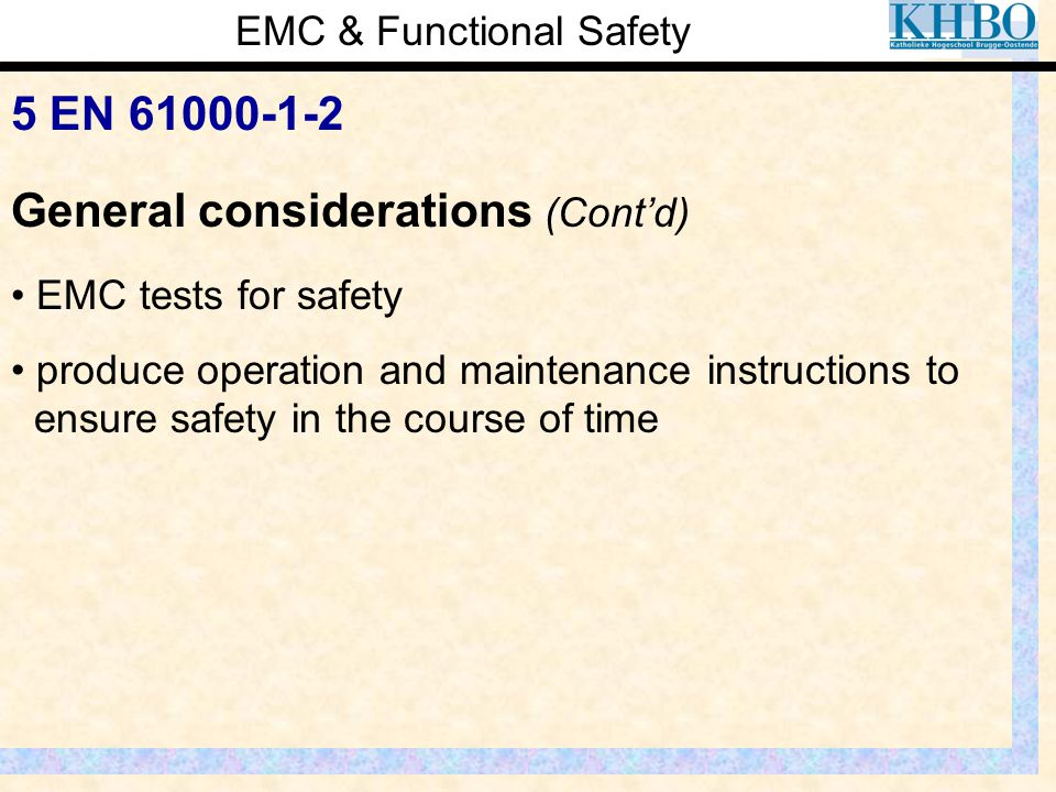EMC & Functional Safety 5 EN 61000-1-2 EMC tests for safety produce operation and maintenance instructions to ensure safety in the course of time Gene