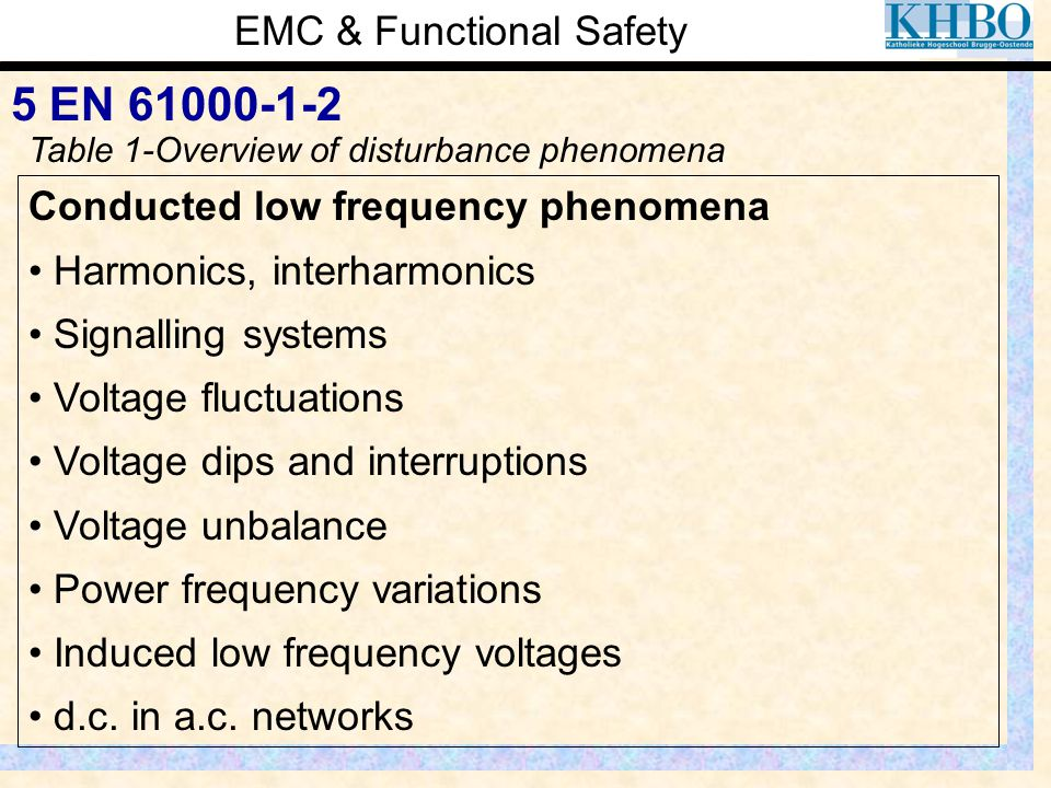 EMC & Functional Safety 5 EN 61000-1-2 Conducted low frequency phenomena Harmonics, interharmonics Signalling systems Voltage fluctuations Voltage dip