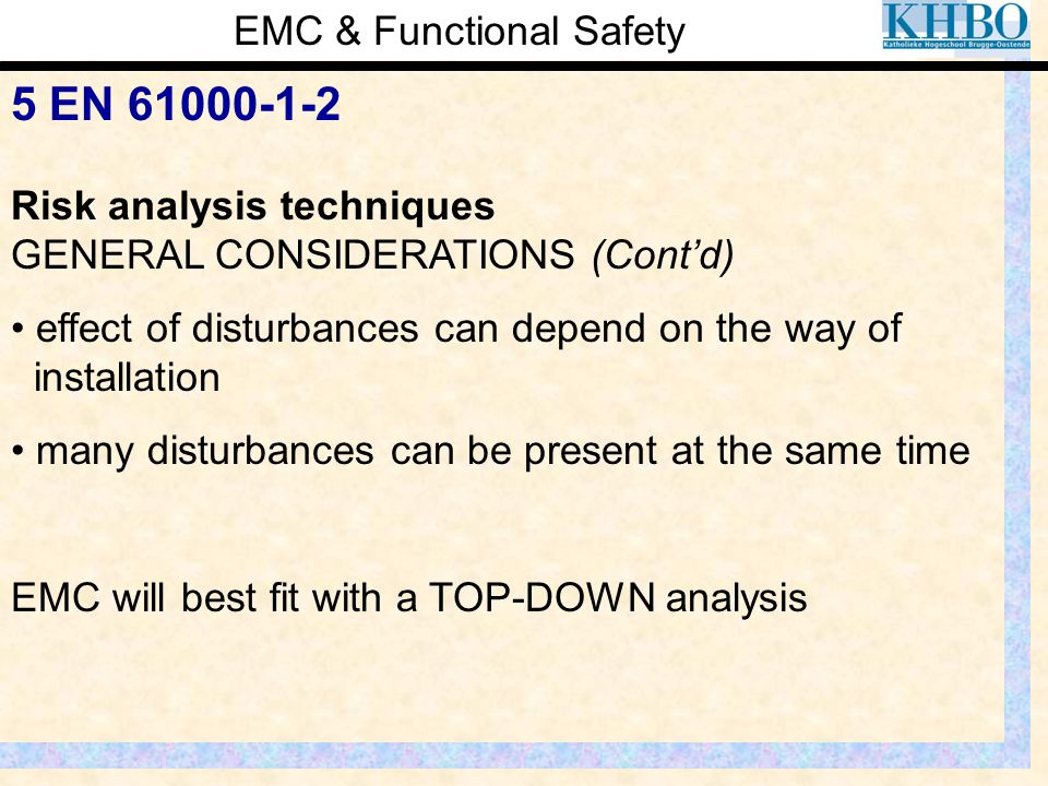 EMC & Functional Safety 5 EN 61000-1-2 Risk analysis techniques GENERAL CONSIDERATIONS (Cont'd) effect of disturbances can depend on the way of instal