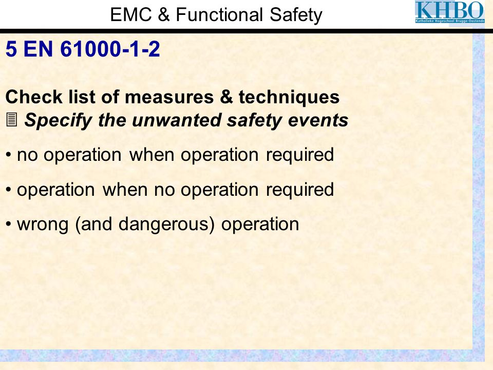EMC & Functional Safety 5 EN 61000-1-2 Check list of measures & techniques  Specify the unwanted safety events no operation when operation required o