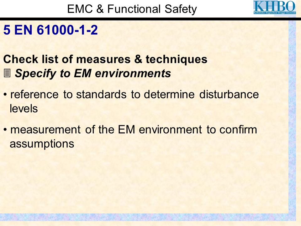 EMC & Functional Safety 5 EN 61000-1-2 Check list of measures & techniques  Specify to EM environments reference to standards to determine disturbanc