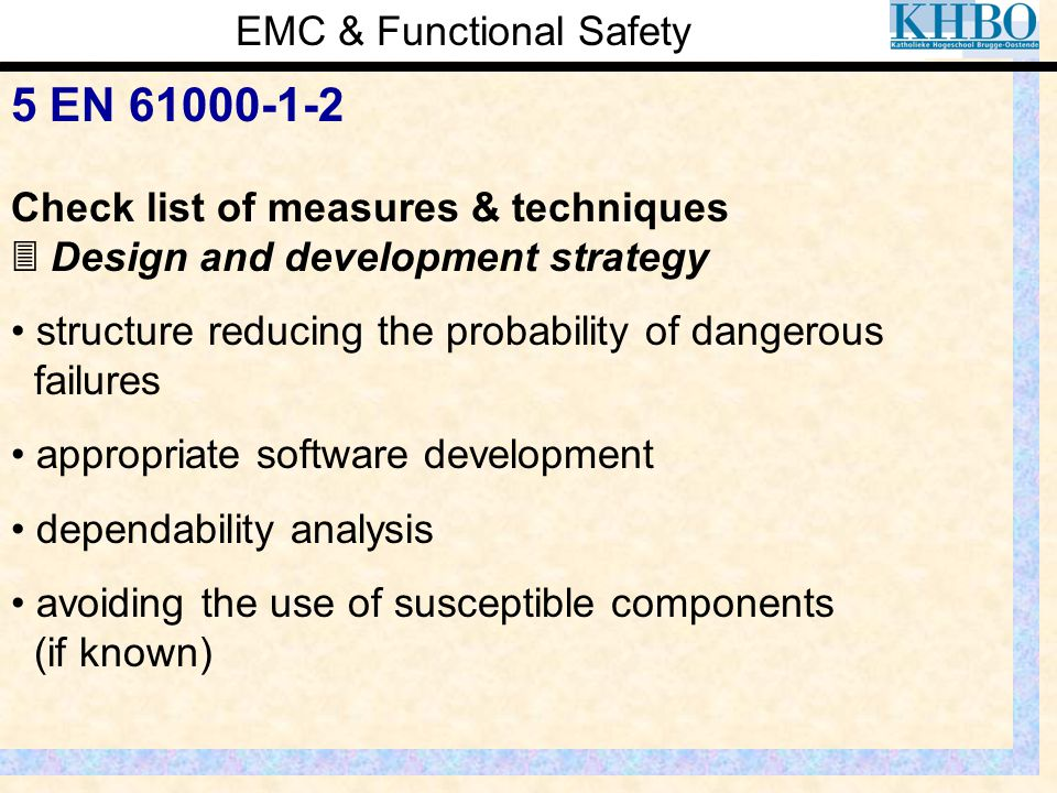 EMC & Functional Safety 5 EN 61000-1-2 Check list of measures & techniques  Design and development strategy structure reducing the probability of dan